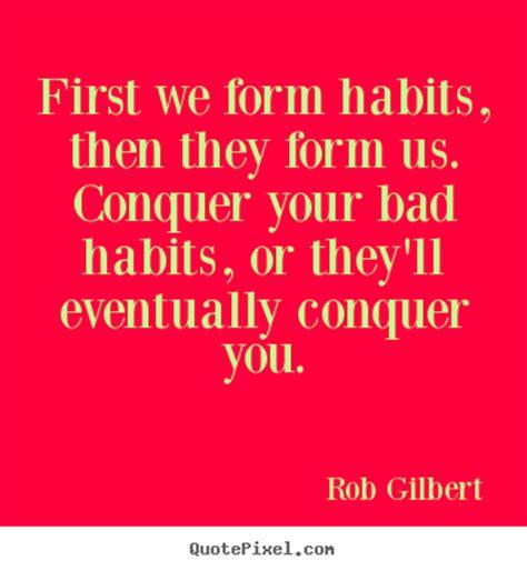 Habits Quotes Quotesgram Overcoming Bad Habit Quotes Image Quotes At Hippoquotes