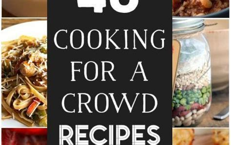 40 delicious cooking for a crowd recipes page 3 40 cooking for a crowd recipes entrees and delicious food