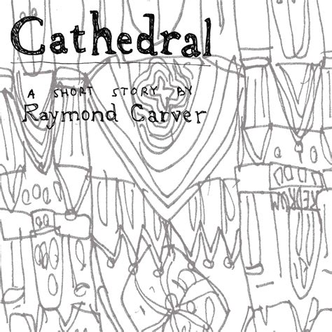 Literary Analysis Essay For Cathedral By Raymond Carver by Cathedral Raymond Carver Quotes Quotesgram