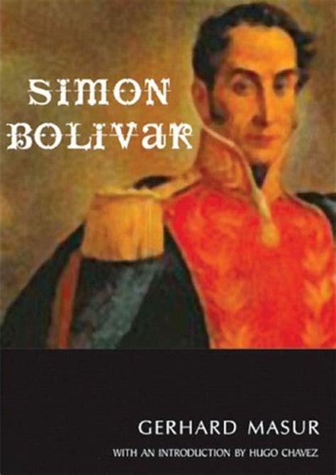simon bolivar biography in spanish simon bolivar by gerard masur reviews discussion