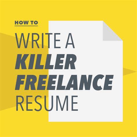 how to write a killer freelance resume freelancers union