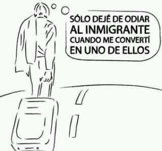 s 243 lo deje de odiar al inmigrante cuando me convert 237 en uno de ellos imagenes y carteles