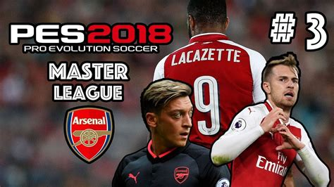 arsenal pes 2018 pes 2018 master league w arsenal fc episode 3 huge