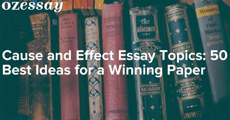 Topics For Cause And Effect Essay by Cause And Effect Essay Topics 50 Best Ideas For A Winning Paper