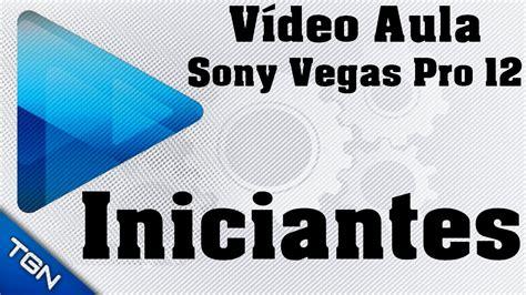 tutorial de sony vegas pro 12 v 237 deo aula em sony vegas pro 12 tutorial ao p 233 da letra