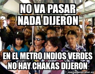 imagenes del metro indios verdes meme personalizado no va pasar nada dijeron en el metro