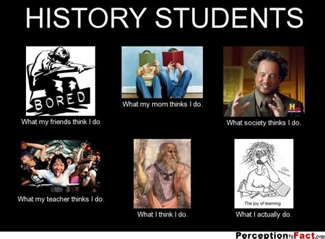 History Major Meme - history students what people think i do what i