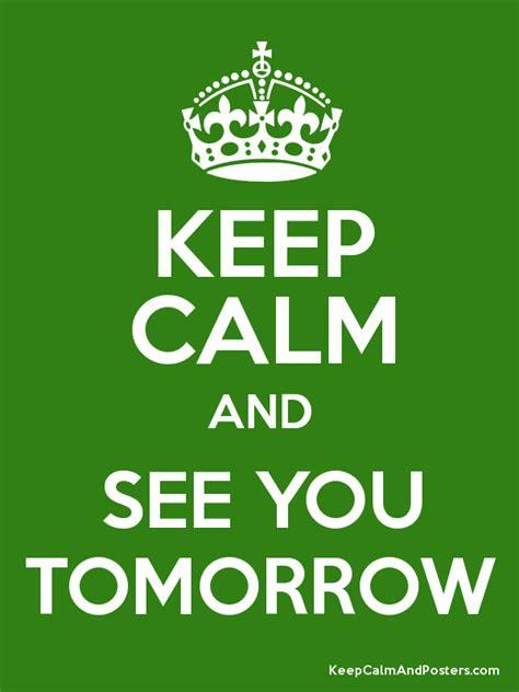 imagenes de keep calm tomorrow it s my birthday keep calm and see you tomorrow keep calm and posters