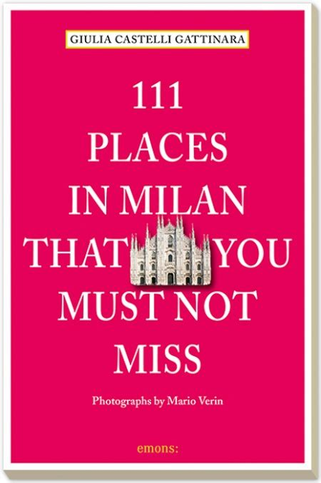 111 places in that you must not miss books 111 places in milan that you must not miss emons edizioni