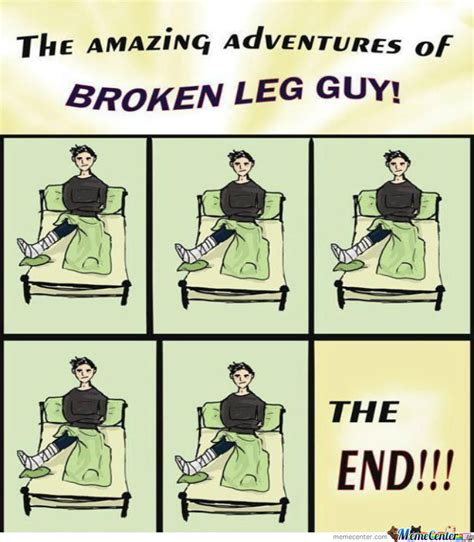 Broken Leg Meme - broken leg guy by brian poole 733 meme center