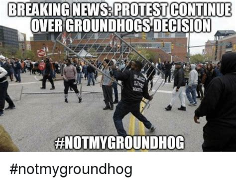 Protest Meme - breaking news protest continue over groundhogs decision