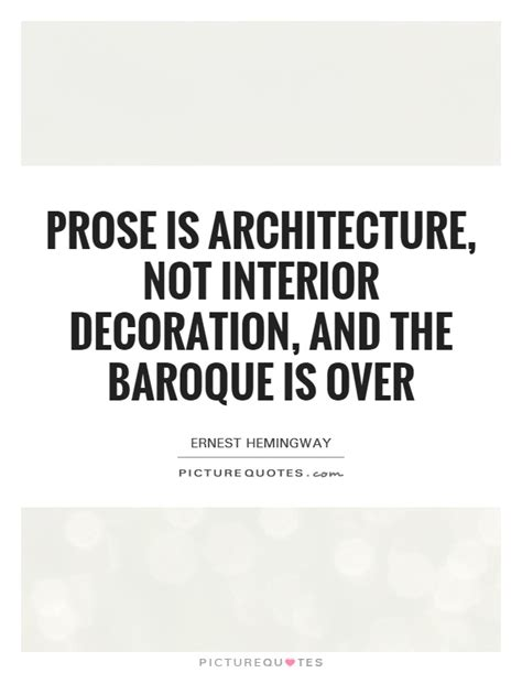 Design Is Not Decoration | prose is architecture not interior decoration and the