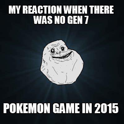 Meme Generator Game - meme creator my reaction when there was no gen 7 pokemon