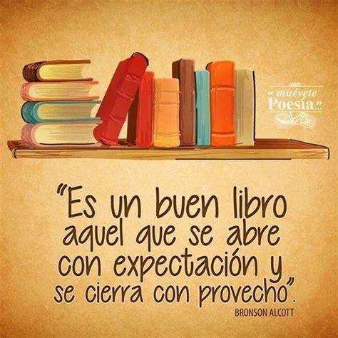 libro being and being bought quot un buen libro es aquel que se abre con expectaci 243 n y se cierra con provecho quot frases