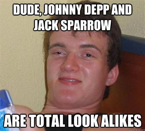 Johnny Meme - dude johnny depp and jack sparrow are total look alikes