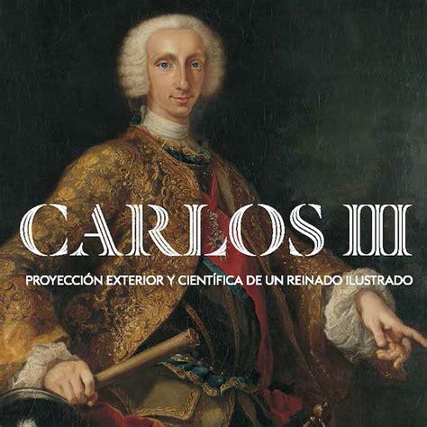 biografia de carlos i i carlos iii vuelve a madrid arte en madrid