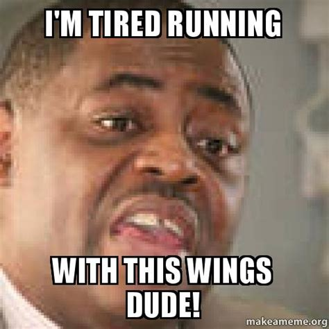 Im Sleepy Meme - i m tired running with this wings dude make a meme