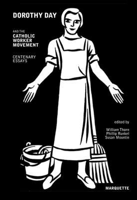 Dorothy Day And The Catholic Worker Movement Centenary Essays dorothy day and the catholic worker movement centenary essays rent 9780874626827 087462682x