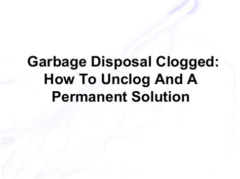 how to unclog garbage disposal double garbage disposal clogged how to unclog and a permanent