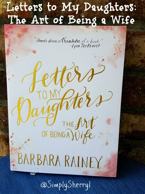 art of being a letters to my daughters the art of being a wife simply sherryl