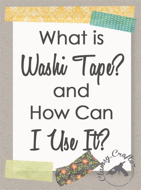 What Is Washi Tape | uses for washi tape clumsy crafter