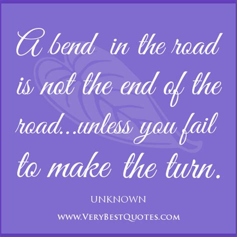 A Bend In The Road a bend in the road is not the end of the road unless