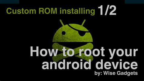 how to jailbreak an android phone how to root your android phone installing custom rom