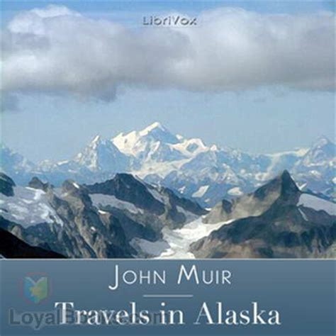 travels in alaska books travels in alaska by muir free at loyal books