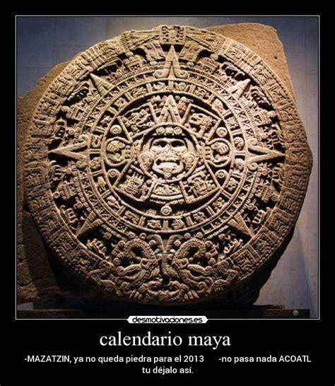 imagenes calendario maya calendario maya desmotivaciones