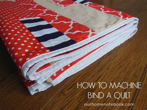 how to machine bind a quilt our home notebook
