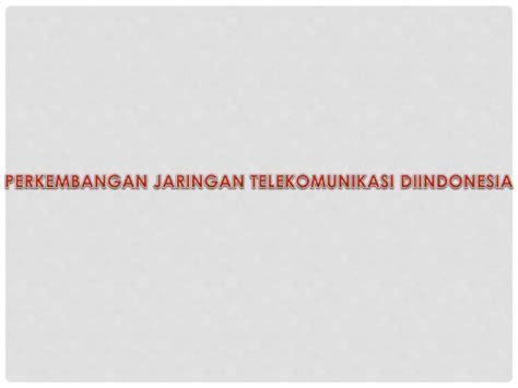 perkembangan jaringan telekomunikasi  indonesia