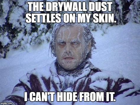 Drywall Meme - jack nicholson the shining snow meme imgflip