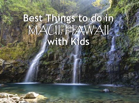 most popular things for kids 7 best things to do in maui hawaii with kids hilton mom