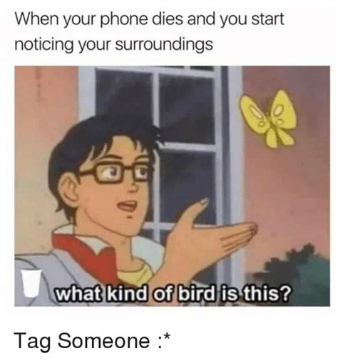 Phone Tag Meme - when your phone dies and you start noticing your
