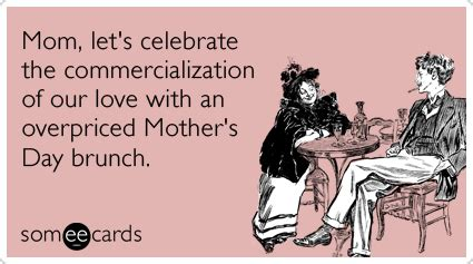 s day ecards mothers day expensive brunch commercialization