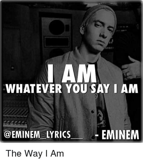 eminem the way i am lyrics i am whatever you say i am eminem lyrics the way i am