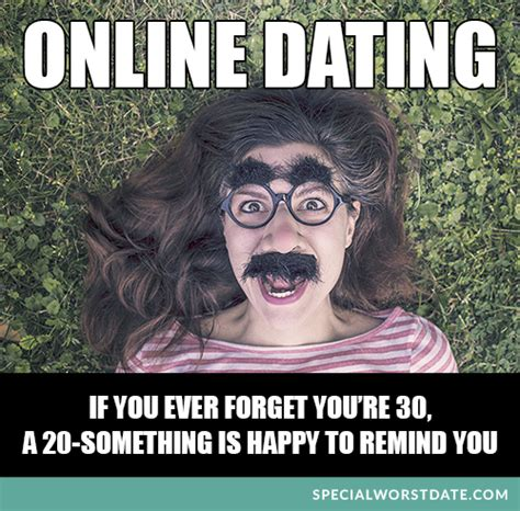 Meme Online - onlinedating if you ever forget you re 30 a 20
