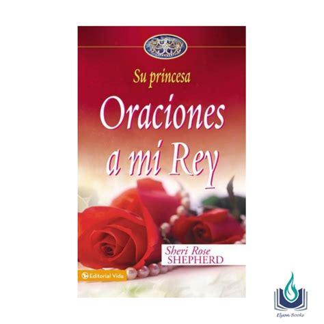 libro oraciones a mi rey oraciones a mi rey elyon books