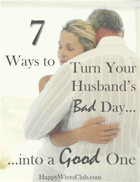 7 Ways To Hes A by 7 Ways To Turn Your Husband S Bad Day Into A One