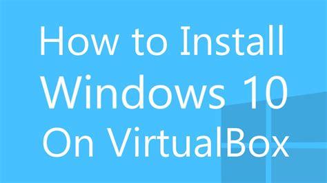 install windows 10 on virtualbox install windows 10 on virtualbox youtube
