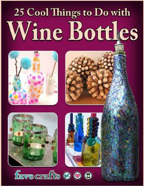 crafts to do with quot 25 cool things to do with wine bottles quot free ebook