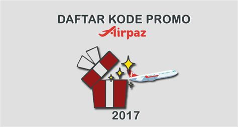 airasia kode promo daftar kode promo airpaz com 2017 airpaz blog
