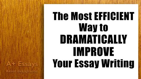 How To Improve My Essay Writing by The Most Efficient Way To Improve Your Essay Writing
