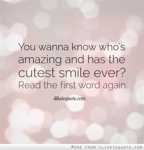 For A Smile Read The by You Wanna Who S Amazing And Has The Cutest Smile