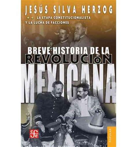 historia de la revolucion mexicana breve historia de la revolucion mexicana jesus silva