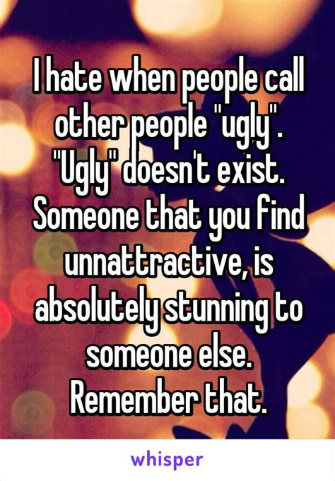 i hate when people call other people quot ugly quot quot ugly quot doesn
