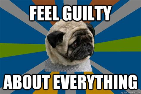 Depressed Pug Meme - feel guilty about everything clinically depressed pug