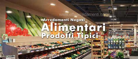 arredi negozi alimentari arredamenti per negozi di alimentari prodotti tipici e