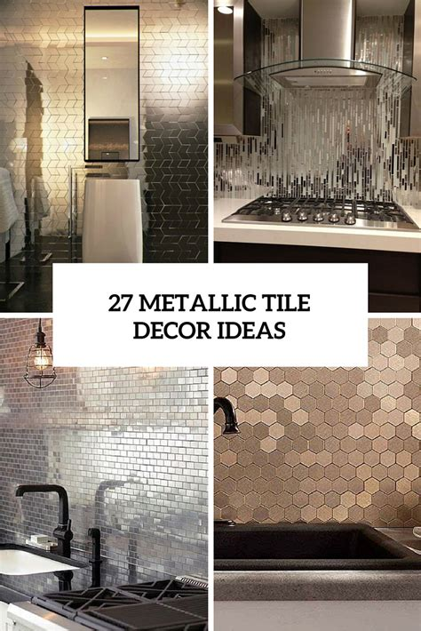 the hottest d 233 cor trend 27 metallic tile d 233 cor ideas digsdigs