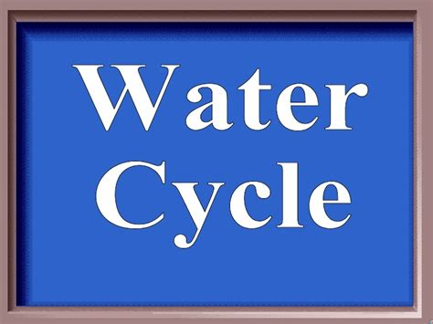 Cycles In Nature Jeopardy Review Game Water Cycle Jeopardy